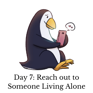 Day 7: Reach out to Someone Living Alone