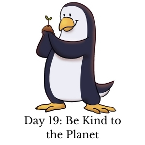 Day 19: Be Kind to the Planet